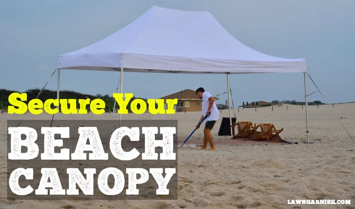 How Do You Keep a Canopy From Blowing Away At The Beach?