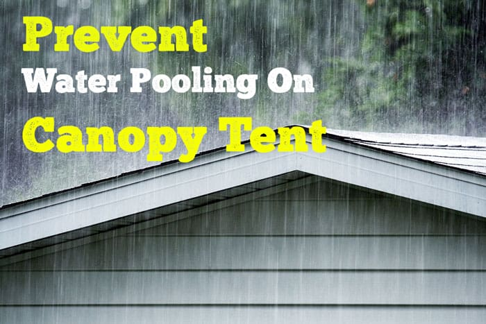 How To Keep Water Off Canopy Tent